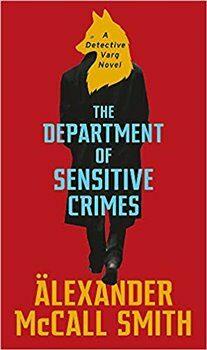 Department of Sensitive Crimes: A detective Varg - Alexander McCall Smith