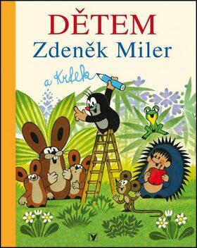 Dětem Zdeněk Miler a Krtek - Zdeněk Miler