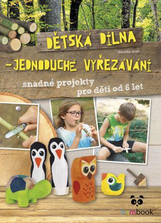 Dětská dílna - jednoduché vyřezávání - Mareike Grün - e-kniha