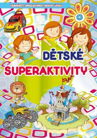 Dětské superaktivity - Labyrinty, omalovánky, hravé úkoly - neuveden