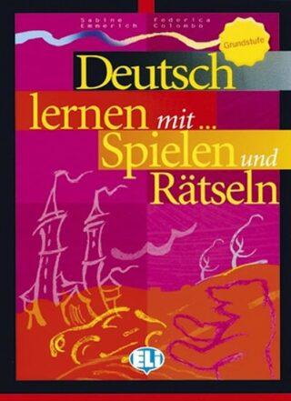 Deutsch lernen mit Spielen und Rätseln - Grundstufe (ELI) - Emmerich S.