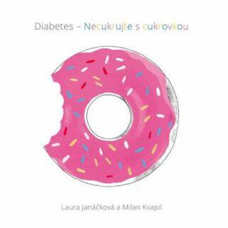 Diabetes – necukrujte s cukrovkou - Milan Kvapil, Laura Janáčková