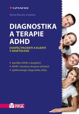 Diagnostika a terapie ADHD - Dospělí pacienti a klienti v adiktologii - Michal Miovský