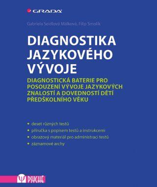 Diagnostika jazykového vývoje - Diagnostická baterie pro posouzení vývoje jazykových znalostí a dovedností dětí předškolního věku - Filip Smolík, Gabriela Seidlová Málková