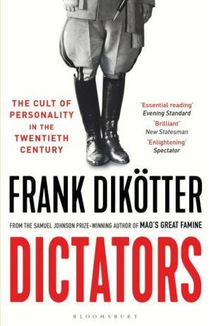 Dictators: The Cult of Personality in the Twentieth Century - Dikötter