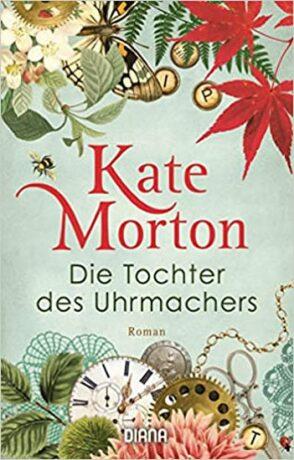 Die Tochter des Uhrmachers : Roman - Kate Mortonová