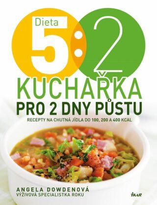 Dieta 5:2 Kuchařka pro 2 dny půstu - Angela Dowdenová