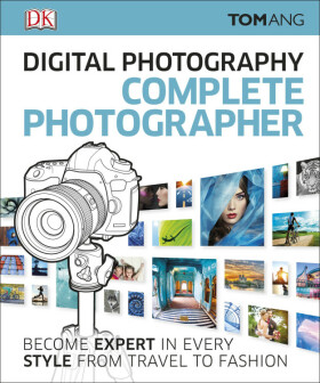 Digital Photography Complete Photographer - Tom Ang