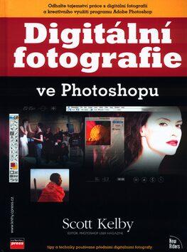 Digitální fotografie ve Photoshopu - Scott Kelby