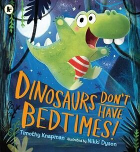 Dinosaurs Don´t Have Bedtimes! - Knapman Timothy