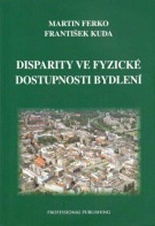 Disparity ve fyzické dostupnosti bydlení - Martin Berko, František Kuda