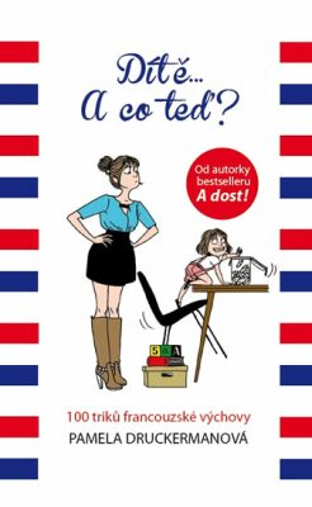 Dítě... A co teď? - 100 triků francouzské výchovy - Pamela Druckermanová