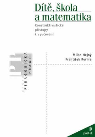 Dítě, škola a matematika - Konstruktivistické přístupy k vyučování - František Kuřina, Milan Hejný