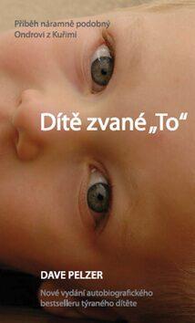 Dítě zvané To - Dave Pelzer