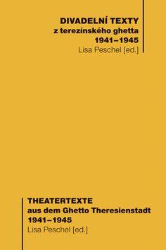 Divadelní texty z terezínského ghetta 1941 - 1945/ Theatertexte aus dem Ghetto Theresienstadt 1941 - 1945 - Lisa Peschel