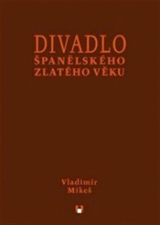 Divadlo španělského zlatého věku - Vladimír Mikeš