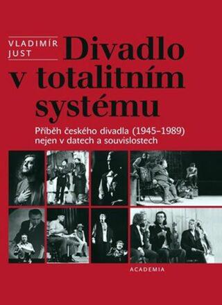 Divadlo v totalitním systému - Vladimír Just