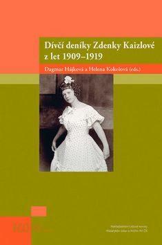 Dívčí deníky Zdenky Kaizlové z let 1909 - 1919 - Dagmar Hájková,Helena Kokešová,