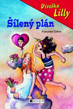 Divoška Lilly Šílený plán - Franziska Gehm
