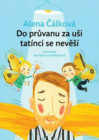 Do průvanu za uši tatínci se nevěší - Alena Čálková
