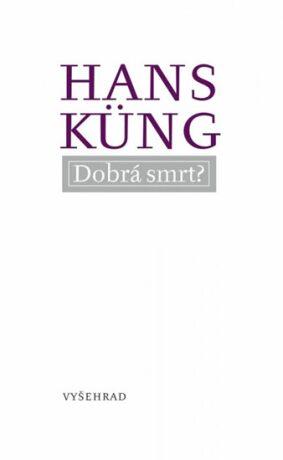 Dobrá smrt? - Hans Küng