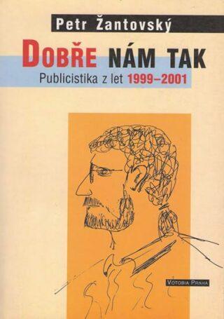 Dobře nám tak - Publicistika z let 1999-2001 - Petr Žantovský