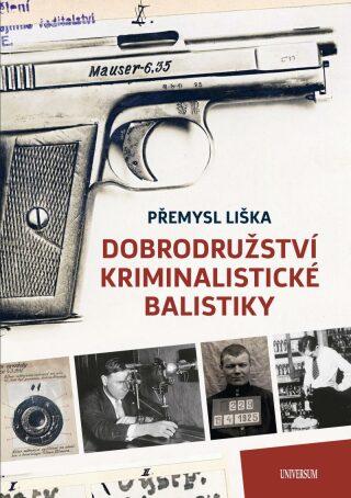 Dobrodružství kriminalistické balistiky - Liška Přemysl