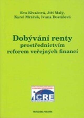 Dobývání renty prostřednictvím reforem veřejných financí - Ivana Dostálová