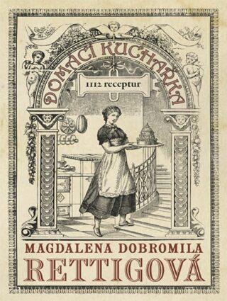 Domácí kuchařka - 1112 receptů - Magdalena Dobromila Rettigová