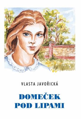 Domeček pod lipami - Vlasta Javořická, Irena Šmalcová