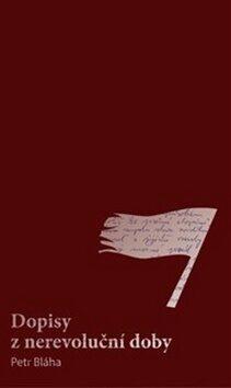 Dopisy z nerevoluční doby - Petr Bláha
