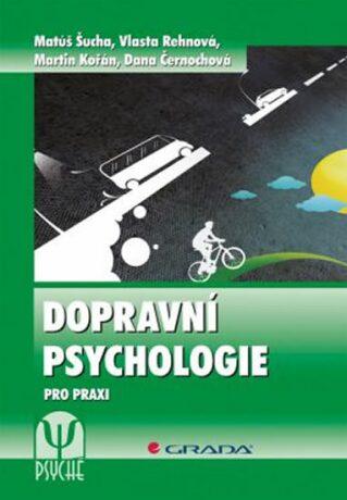 Dopravní psychologie pro praxi - Výběr, výcvik a rehabilitace řidičů - Šucha Matúš