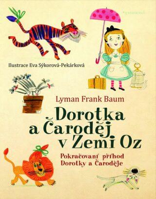 Dorotka a čaroděj v zemi Oz - Eva Sýkorová, Lyman Frank Baum