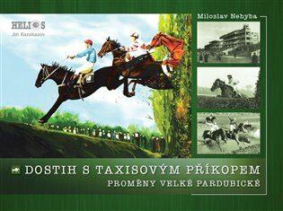 Dostih s Taxisovým příkopem - Proměny Velké Pardubické - Miloslav Nehyba