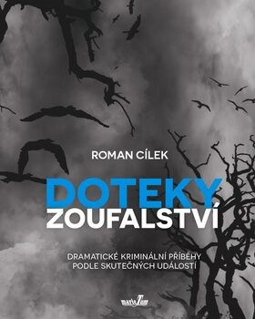 Doteky zoufalství - Roman Cílek