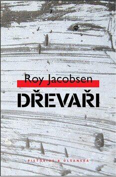 Dřevaři - Roy Jacobsen