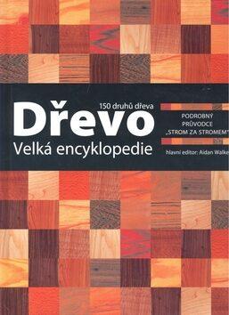 Dřevo velká encyklopedie - Walker Aidan