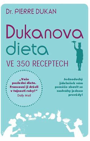 Dukanova dieta ve 350 receptech - Pierre Dukan
