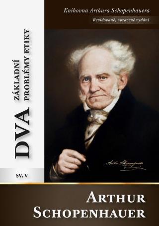 Dva základní problémy etiky - Arthur Schopenhauer