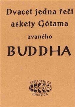 Dvacet jedna řečí askety Gótama zvaného Buddha - K.E. Neumann,