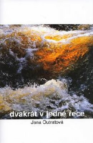 Dvakrát v jedné řece - Outratová Jana