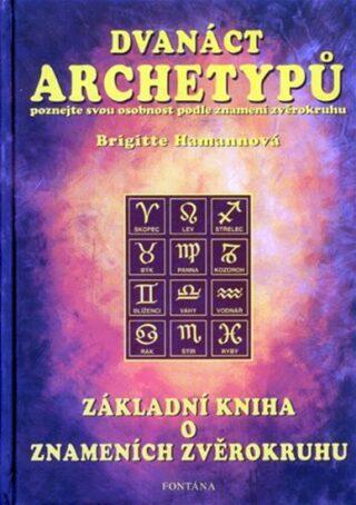 Dvanáct archetypů - Základní kniha o znameních zvěrokruhu - Brigitte Hamannová
