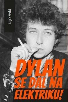 Dylan se dal na elektriku! - Elijah Wald