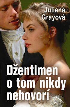 Džentlmen o tom nikdy nehovorí - Juliana Grayová