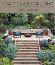 Gardens Are For Living: Design Inspiration For Outdoor Spaces - Judy Kameon