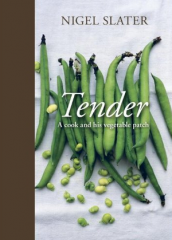 Tender: A Cook and His Vegetable Patch - Nigel Slater