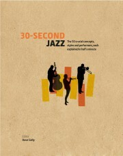 30-Second Jazz: The 50 Crucial Concepts, Styles and Performers, each Explained in Half a Minute - Dave Gelly