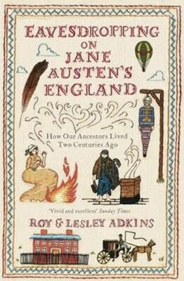 Eavesdropping on Jane Austen´s England - Adkins Lesley a Roy A.