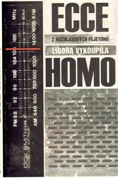 Ecce homo - z rozhlasových fejetonů - Libor Vykoupil