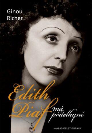 Edith Piaf, má přítelkyně - Richer Ginou